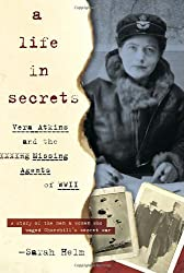 A Life In Secrets: Vera Atkins and the Missing Agents of WWII by Sarah Helm (2006-08-22)