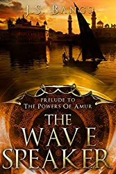 The Wave Speaker: Prelude to the Powers of Amur