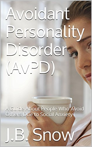 Avoidant Personality Disorder (AvPD): A Guide About People Who Avoid Others Due to Social Anxiety (Transcend Mediocrity Book 34) (English Edition)