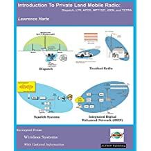 Introduction to Private Land Mobile Radio (LMR): Dispatch, LTR, APCO, MPT1327, iDEN, and TETRA (English Edition)