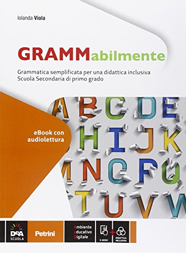 Grammabilmente. Grammatica semplificata per una didattica inclusiva. Per la Scuola media. Con e-book. Con espansione online