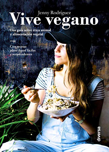 Vive vegano. Una guía sobre ética animal y alimentación vegetal (Cocina natural)