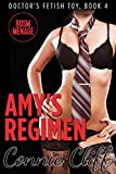 Amy's Regimen (BDSM, Doctor Fetish, Menage Adventures) (Doctor's Fetish Toy Book 4)