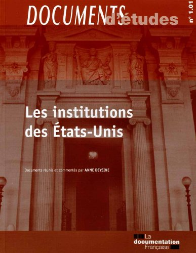 Les institutions des Etats-Unis (Documents d'études, série : Droit constitutionnel et institutions 1.01) par Anne Desyne