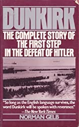 Dunkirk: The Complete Story of the First Step in the Defeat of Hitler by Norman Gelb (1991-04-01)