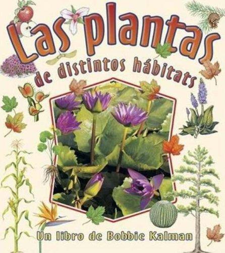 Las Plantas de Distintos Habitats: 6 (Cambios Que Suceden En La Naturaleza / Nature's Changes) por Bobbie Kalman