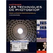 Maîtriser les techniques de Photoshop : Pour la photo professionnelle