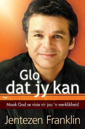 Glo dat jy Kan: Maak God se visie vir jou 'n werklikheid (Afrikaans Edition)