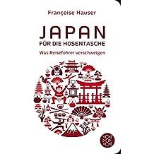 Fischer Taschenbibliothek: Japan für die Hosentasche: Was Reiseführer verschweigen