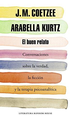 El buen relato: Conversaciones sobre la verdad, la ficción y la terapia psicoanalítica (Literatura Random House)