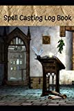 Spell Casting Log Book: Keep Track of Rituals, Spell Ingredients, Effects, Results and More