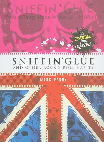 Sniffin' Glue: And Other Rock 'n' Roll Habits