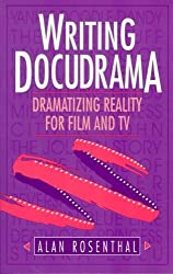 Writing Docudrama: Dramatizing Reality for Film and TV by Alan Rosenthal (1995-01-02)