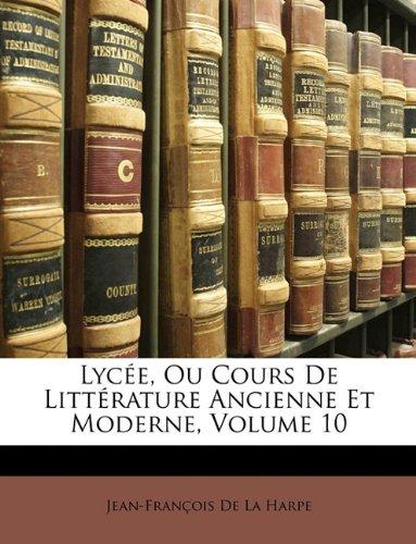 Lycée, Ou Cours De Littérature Ancienne Et Moderne, Volume 10