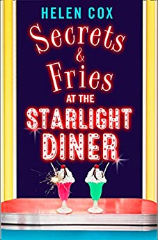 Secrets and Fries at the Starlight Diner: A sharply funny read featuring suspicion, seduction and shockwaves (The Starlight Diner Series, Book 2) by [Cox, Helen]