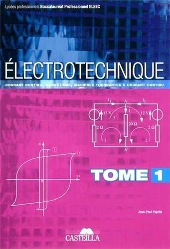 Electrotechnique Bac Pro ELEEC : Tome 1, Courant continu, magnétisme, machines tournantes à courant continu de Jean-Paul Pajetta (1 mai 2011) Broché