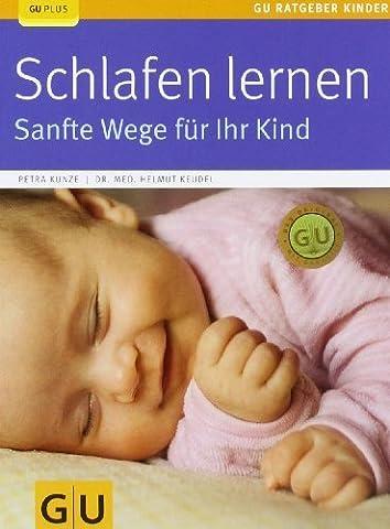 Schlafen lernen: Sanfte Wege für Ihr Kind (GU Ratgeber Kinder) von Kunze. Petra (2009) Taschenbuch