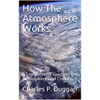 How The Atmosphere Works: A Lay-person