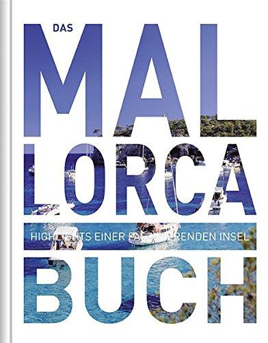 Preisvergleich Produktbild Das Mallorca Buch mit App: Highlights einer faszinierenden Insel (KUNTH Das ... Buch. Highlights einer faszinierenden Stadt)