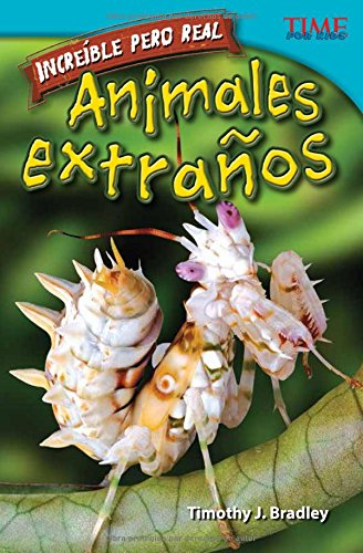 Increible Pero Real: Animales Extranos (Strange But True: Bizarre Animals) (Spanish Version) (Advanced Plus) (Increible Pero Real: Time for Kids Nonfiction Readers) por Timothy Bradley