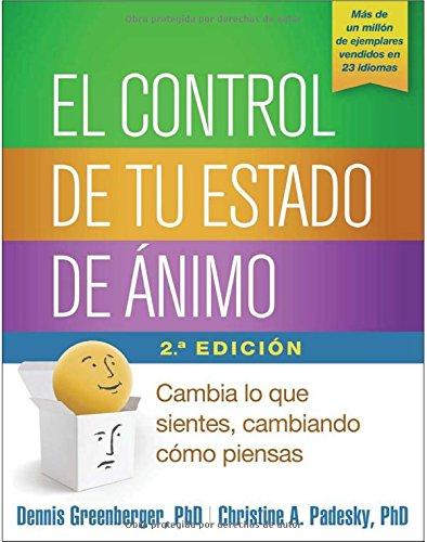 El Control de Tu Estado de Animo, Segunda Edicion: Cambia Lo Que Sientes, Cambiando Como Piensas por Dennis Greenberger