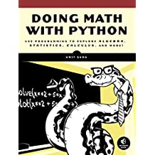 Doing Math with Python: Use Programming to Explore Algebra, Statistics, Calculus, and More!