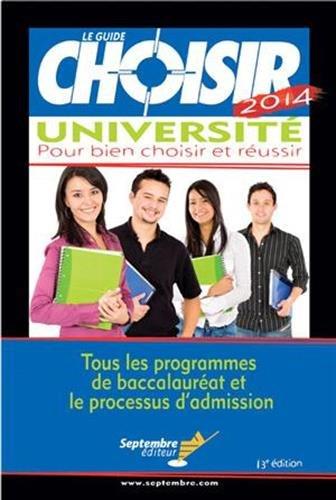 Le Guide Choisir Université : pour bien choisir et réussir : Tous les programmes de baccalauréat et le processus d'admission