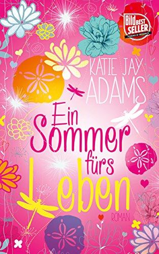 Ein Sommer fürs Leben: Roman von [Adams, Katie Jay]