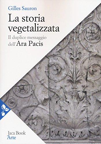 La storia vegetalizzata. Il duplice messaggio dell'Ara Pacis Ara Bologna