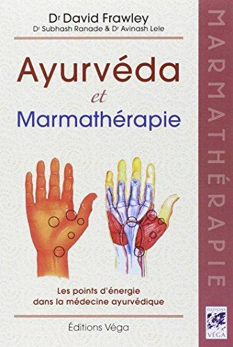 Ayurvéda et marmathérapie : Les points d'énergie dans la médecine ayurvédique par David Frawley