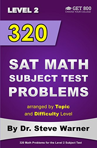 320 SAT Math Subject Test Problems arranged by Topic and Difficulty Level - Level 2: 160 Questions with Solutions, 160 Additional Questions with Answers