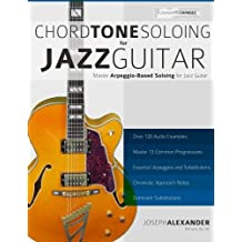 Chord Tone Soloing for Jazz Guitar: Master Arpeggio Soloing for Jazz Guitar-