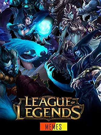 League Of Legends Memes Awesome And Funny Book Ebook Kenji Honto