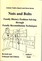 Nuts and Bolts: Family History Problem Solving Through Family Reconstitution Techniques (Andrew Todd's Search & Solve)