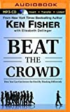 Beat the Crowd: How You Can Out-Invest the Herd by Thinking Differently by Ken Fisher (2015-11-03)