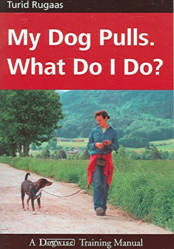 [(My Dog Pulls. What Do I Do?)] [By (author) Turid Rugaas] published on (July, 2005)