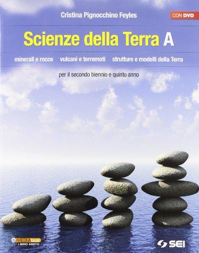 Scienze della terra. Volume A. Minerali e rocce. Vulcani e terremoti. Strutture e modelli della terra. Per le Scuole superiori. Con DVD