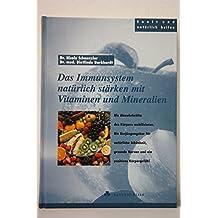 Das Immunsystem natürlich stärken mit Vitaminen und Mineralen, Sanft und natürlich heilen,