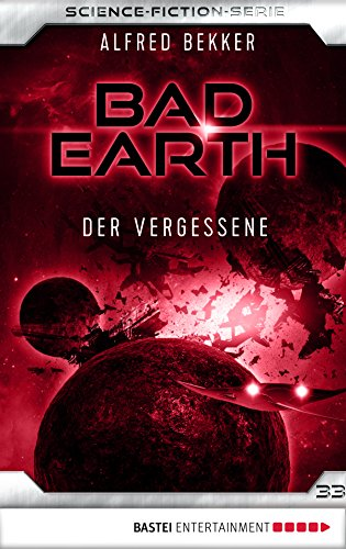 Bad Earth 33 - Science-Fiction-Serie: Der Vergessene (Die Serie für Science-Fiction-Fans)
