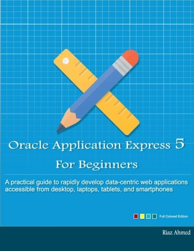 Oracle Application Express 5 For Beginners (Full Color Edition): Develop Web Apps for Desktop and Latest Mobile Devices - Mobile-app Herunterladen