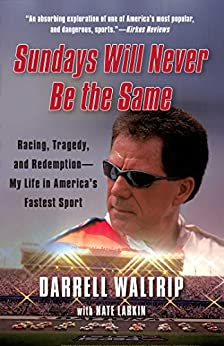Sundays Will Never Be the Same: Racing, Tragedy, and Redemption--My Life in America's Fastest Sport by [Waltrip, Darrell]