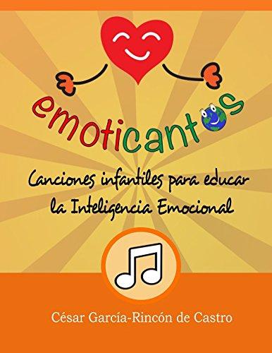 Emoticantos: Canciones infantiles para educar la inteligencia emocional por César García-Rincón de Castro