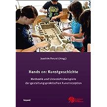 Hands on: Kunstgeschichte: Methodik und Unterrichtsbeispiele der gestaltungspraktischen Kunstrezeption