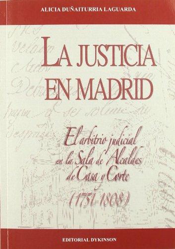 La justicia en Madrid: El Arbitrio Judicial en la Sala de Alcaldes de Casa y Corte. 1751-1808 (Clasicos Dykinson. Serie Textos / Dykinson Classic. Texts Series) por Alicia Duñaiturria Laguarda