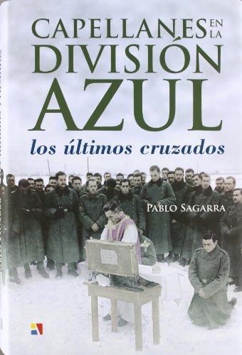 Descargar Libro Capellanes en la division azul - los ultimos cruzados de Pablo Sagarra