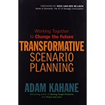 Transformative Scenario Planning: Working Together to Change the Future by Adam Kahane (1-Nov-2012) Paperback