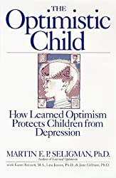 The Optimistic Child: How Learned Optimism Protects Children from Depression by Martin E. P. Seligman (1995-09-20)
