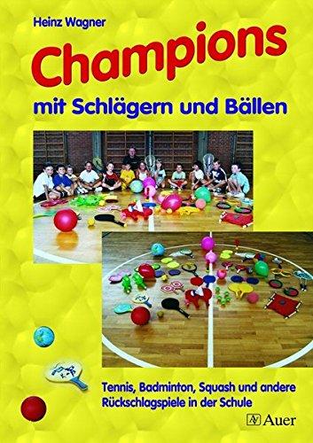 Champions mit Schlägern und Bällen: Tennis, Badminton, Squash und andere Rückschlagspiele in der Schule (1. bis 4. Klasse)
