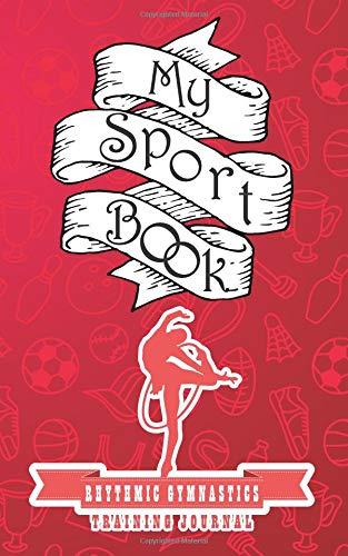 My sport book - Rhythmic gymnastics training journal: 200 cream pages with 5