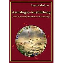 Astrologie-Ausbildung, Band 3: Schwerpunktthemen im Horoskop